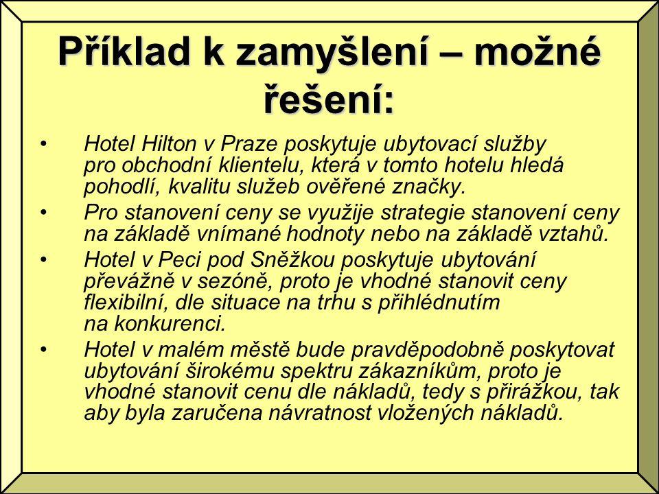 Příklad k zamyšlení – možné řešení: Hotel Hilton v Praze poskytuje ubytovací služby pro obchodní klientelu, která v tomto hotelu hledá pohodlí, kvalit