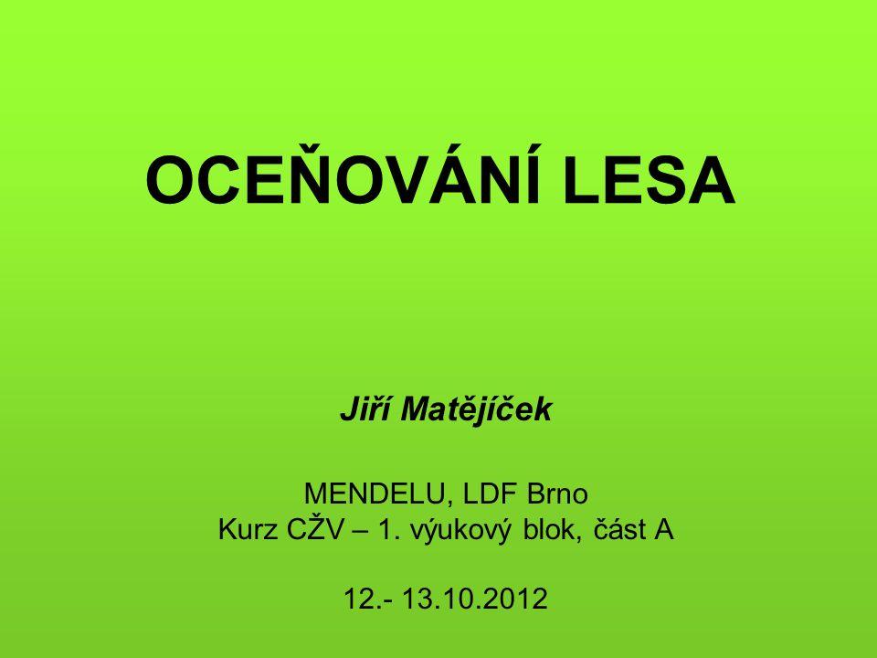 OCEŇOVÁNÍ LESA Jiří Matějíček MENDELU, LDF Brno Kurz CŽV – 1. výukový blok, část A 12.- 13.10.2012