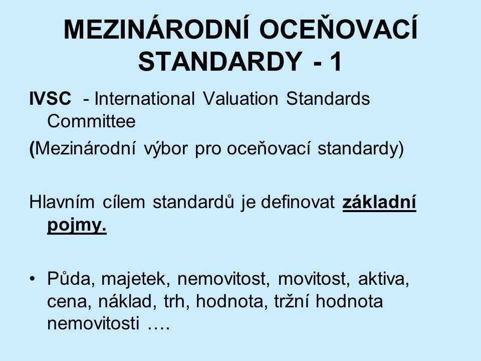 MEZINÁRODNÍ OCEŇOVACÍ STANDARDY - 1 IVSC - International Valuation Standards Committee (Mezinárodní výbor pro oceňovací standardy) Hlavním cílem standardů je definovat základní pojmy.