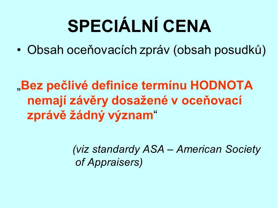 """SPECIÁLNÍ CENA Obsah oceňovacích zpráv (obsah posudků) """"Bez pečlivé definice termínu HODNOTA nemají závěry dosažené v oceňovací zprávě žádný význam (viz standardy ASA – American Society of Appraisers)"""