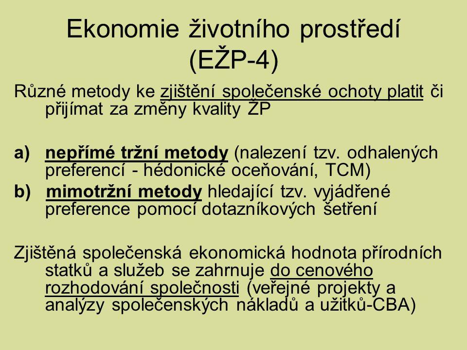 Ekonomie životního prostředí (EŽP-4) Různé metody ke zjištění společenské ochoty platit či přijímat za změny kvality ŽP a)nepřímé tržní metody (nalezení tzv.