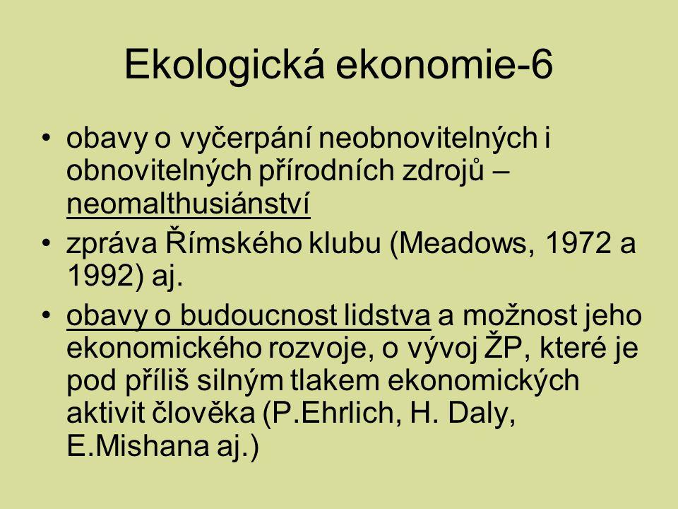 Ekologická ekonomie-6 obavy o vyčerpání neobnovitelných i obnovitelných přírodních zdrojů – neomalthusiánství zpráva Římského klubu (Meadows, 1972 a 1992) aj.