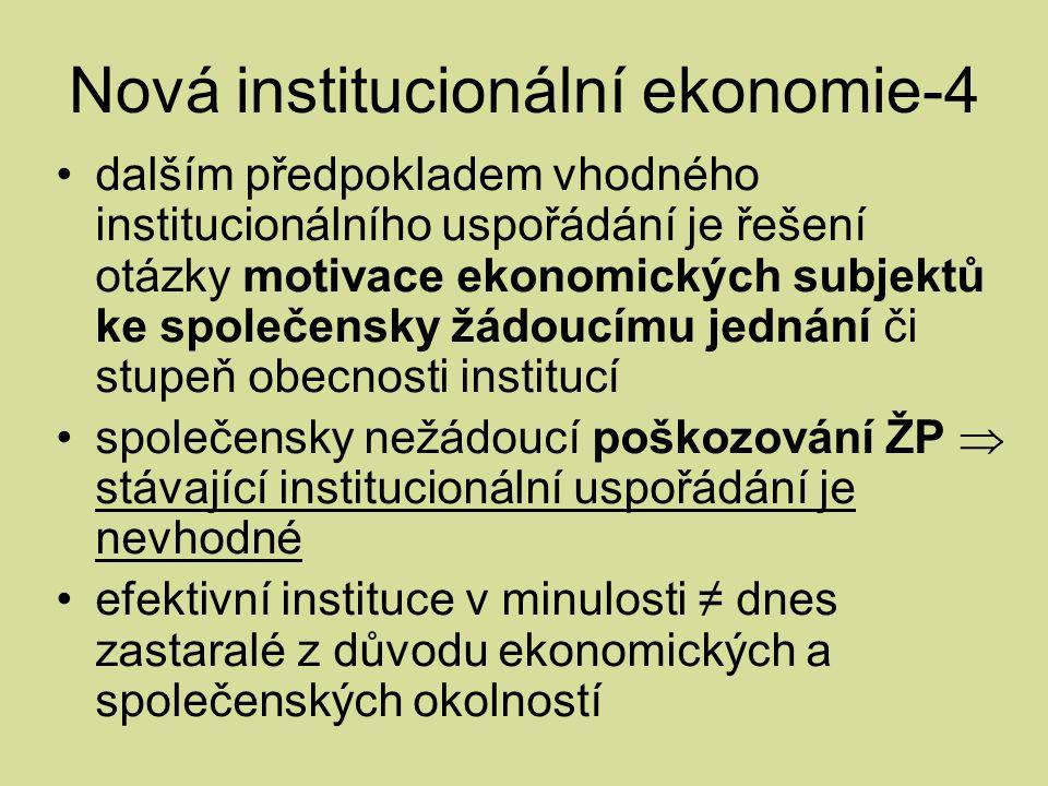 Nová institucionální ekonomie-4 dalším předpokladem vhodného institucionálního uspořádání je řešení otázky motivace ekonomických subjektů ke společensky žádoucímu jednání či stupeň obecnosti institucí společensky nežádoucí poškozování ŽP  stávající institucionální uspořádání je nevhodné efektivní instituce v minulosti ≠ dnes zastaralé z důvodu ekonomických a společenských okolností