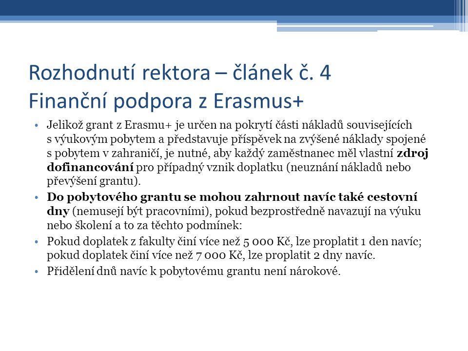 Rozhodnutí rektora – článek č. 4 Finanční podpora z Erasmus+ Jelikož grant z Erasmu+ je určen na pokrytí části nákladů souvisejících s výukovým pobyte