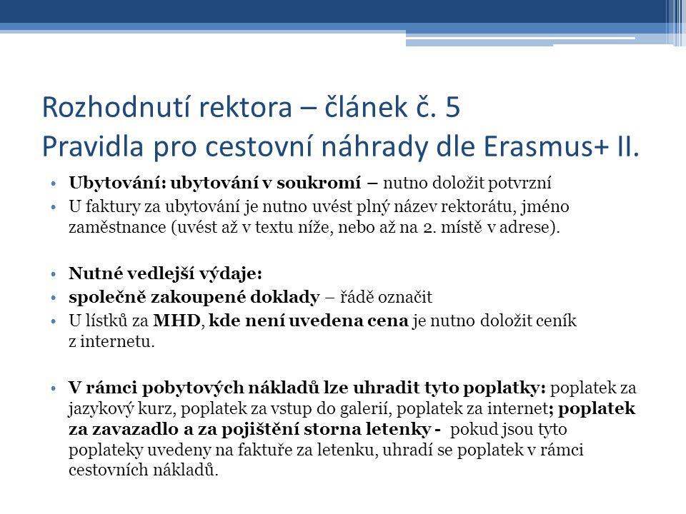 Rozhodnutí rektora – článek č. 5 Pravidla pro cestovní náhrady dle Erasmus+ II. Ubytování: ubytování v soukromí – nutno doložit potvrzní U faktury za