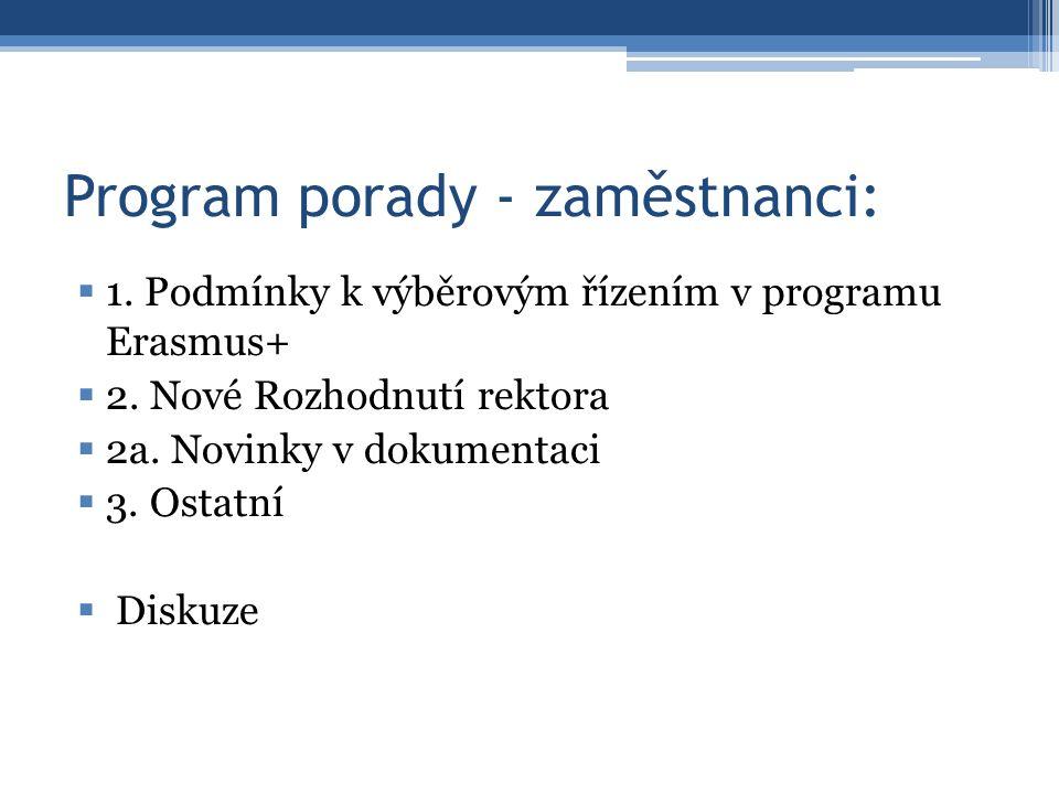 Program porady - zaměstnanci:  1. Podmínky k výběrovým řízením v programu Erasmus+  2. Nové Rozhodnutí rektora  2a. Novinky v dokumentaci  3. Osta