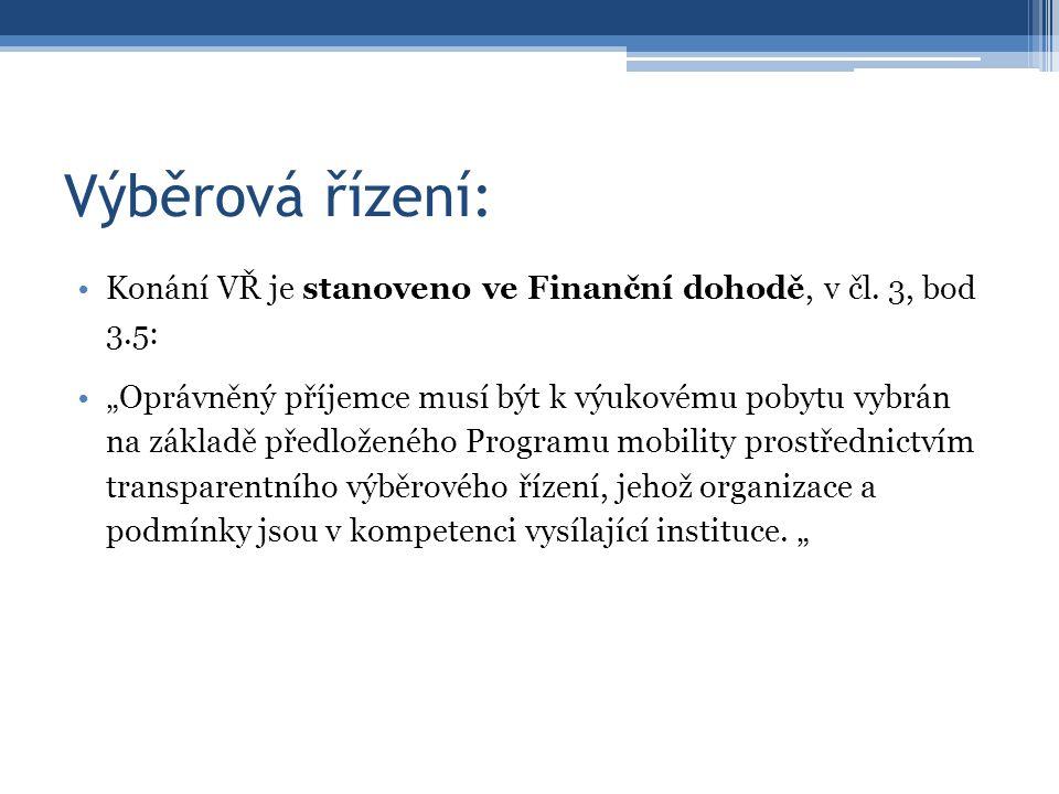 """Výběrová řízení: Konání VŘ je stanoveno ve Finanční dohodě, v čl. 3, bod 3.5: """"Oprávněný příjemce musí být k výukovému pobytu vybrán na základě předlo"""