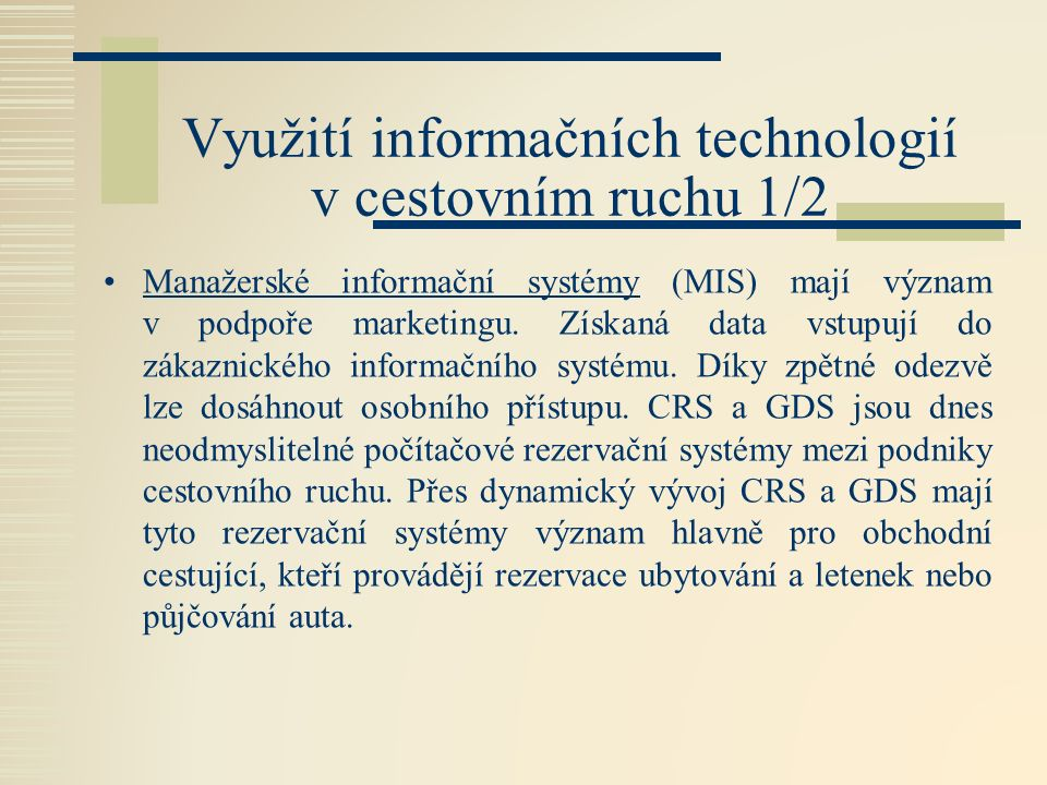 Využití informačních technologií v cestovním ruchu 1/2 Manažerské informační systémy (MIS) mají význam v podpoře marketingu.