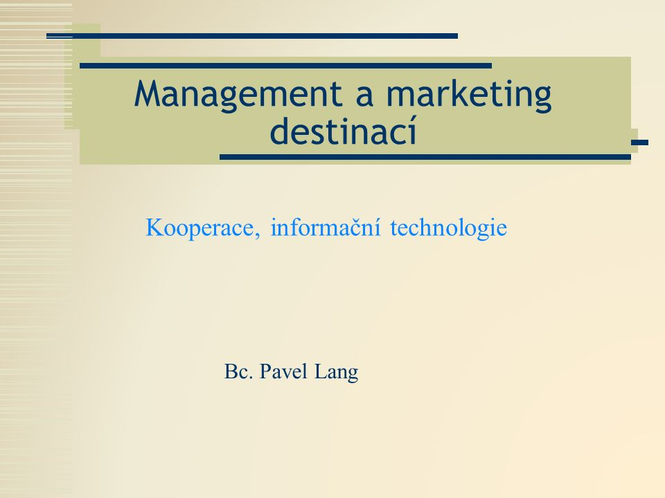 Management a marketing destinací Bc. Pavel Lang Kooperace, informační technologie