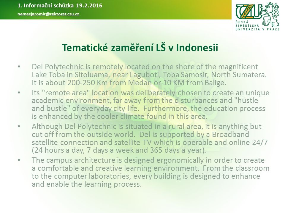 Tematické zaměření LŠ v Indonesii Del Polytechnic is remotely located on the shore of the magnificent Lake Toba in Sitoluama, near Laguboti, Toba Samosir, North Sumatera.