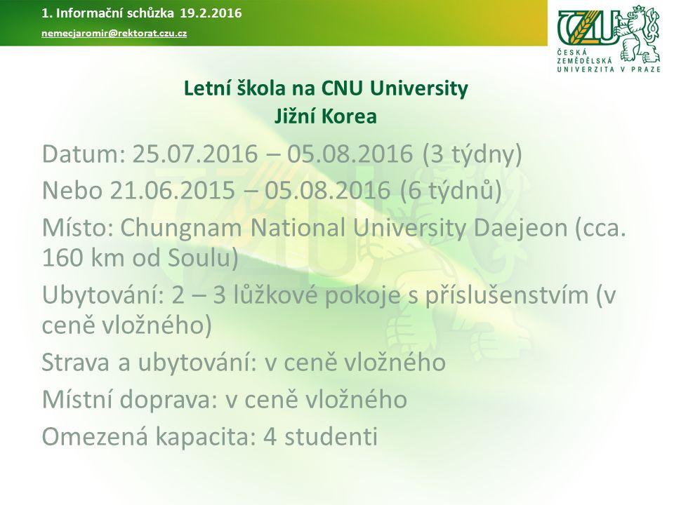 Letní škola na CNU University Jižní Korea Datum: 25.07.2016 – 05.08.2016 (3 týdny) Nebo 21.06.2015 – 05.08.2016 (6 týdnů) Místo: Chungnam National University Daejeon (cca.