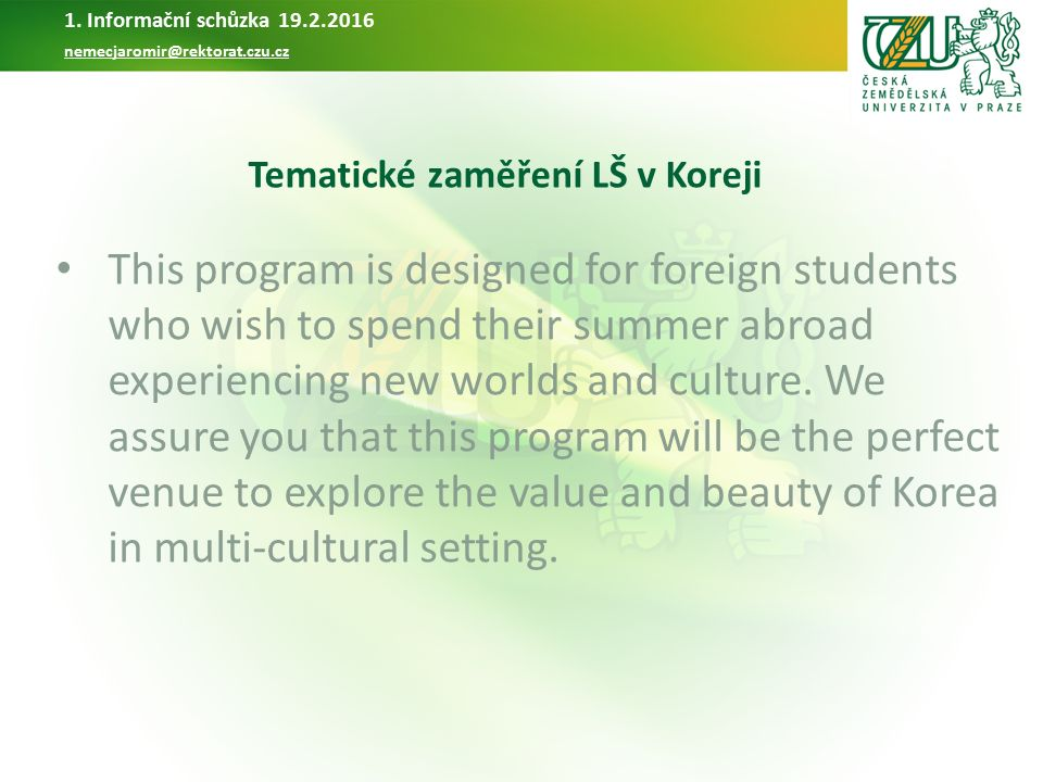 Tematické zaměření LŠ v Koreji This program is designed for foreign students who wish to spend their summer abroad experiencing new worlds and culture
