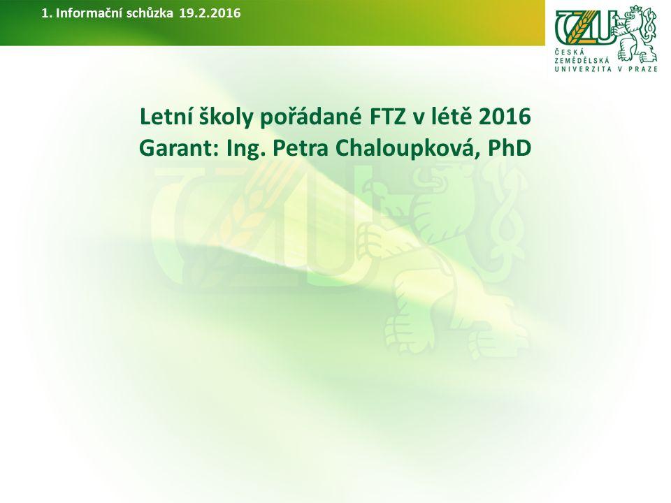 Letní školy pořádané FTZ v létě 2016 Garant: Ing. Petra Chaloupková, PhD 1. Informační schůzka 19.2.2016