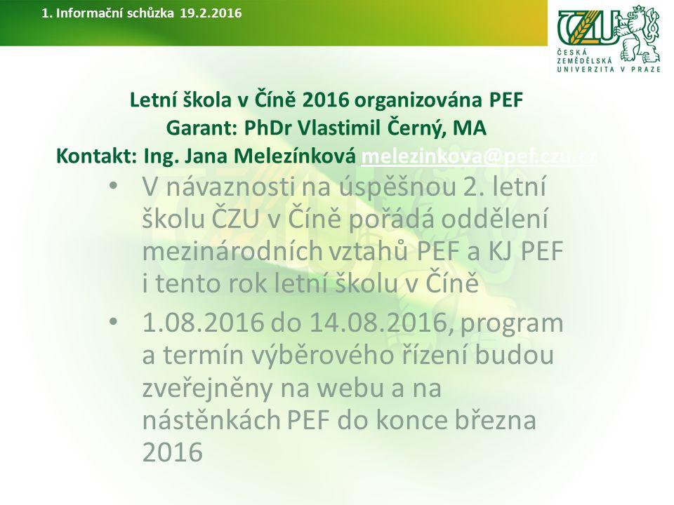 Letní škola v Číně 2016 organizována PEF Garant: PhDr Vlastimil Černý, MA Kontakt: Ing. Jana Melezínková melezinkova@pef.czu.czmelezinkova@pef.czu.cz