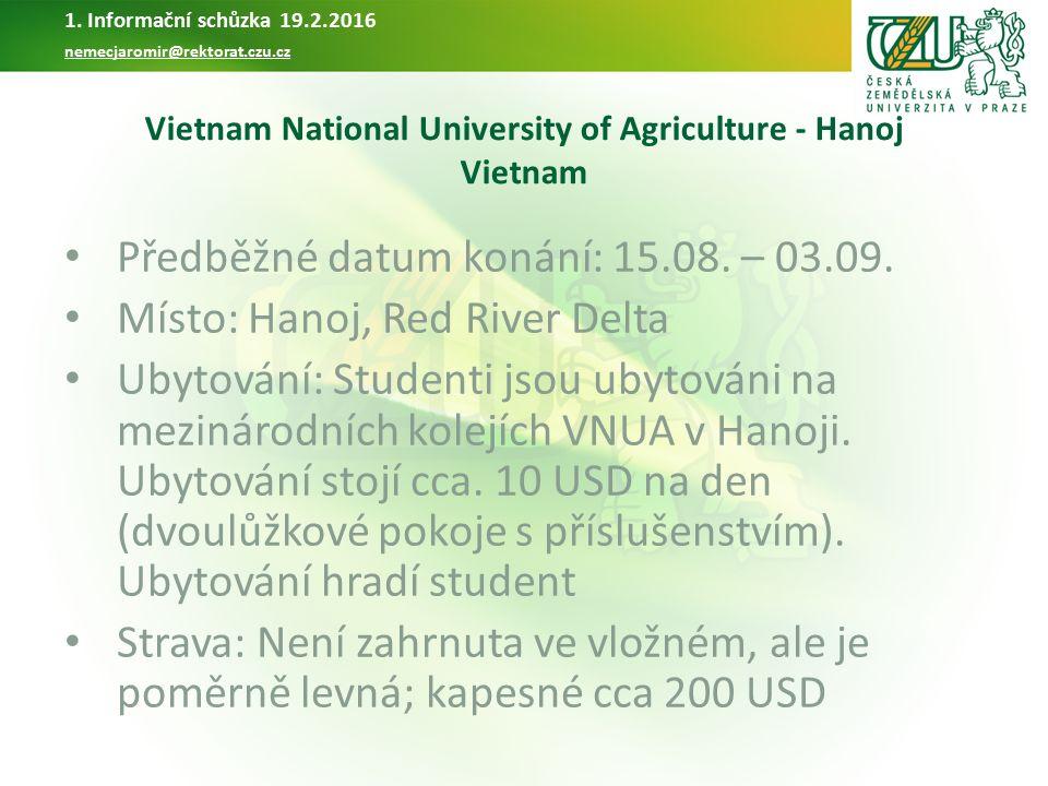 Vietnam National University of Agriculture - Hanoj Vietnam Předběžné datum konání: 15.08. – 03.09. Místo: Hanoj, Red River Delta Ubytování: Studenti j