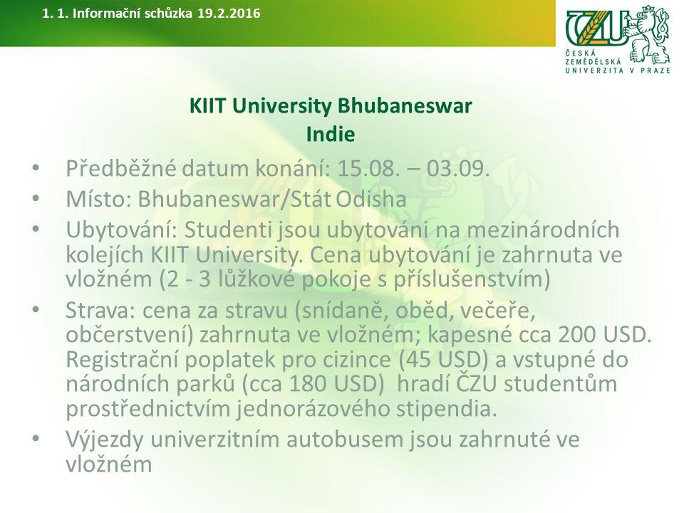 KIIT University Bhubaneswar Indie Předběžné datum konání: 15.08. – 03.09. Místo: Bhubaneswar/Stát Odisha Ubytování: Studenti jsou ubytováni na mezinár
