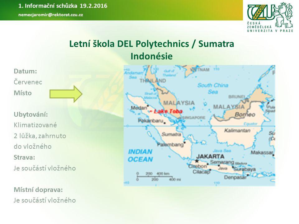 Letní škola DEL Polytechnics / Sumatra Indonésie Datum: Červenec Místo Ubytování: Klimatizované 2 lůžka, zahrnuto do vložného Strava: Je součástí vlož