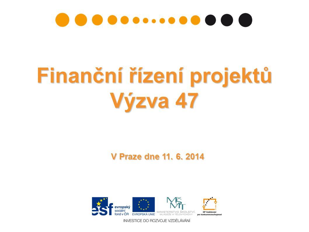V Praze dne 11. 6. 2014 Finanční řízení projektů Výzva 47