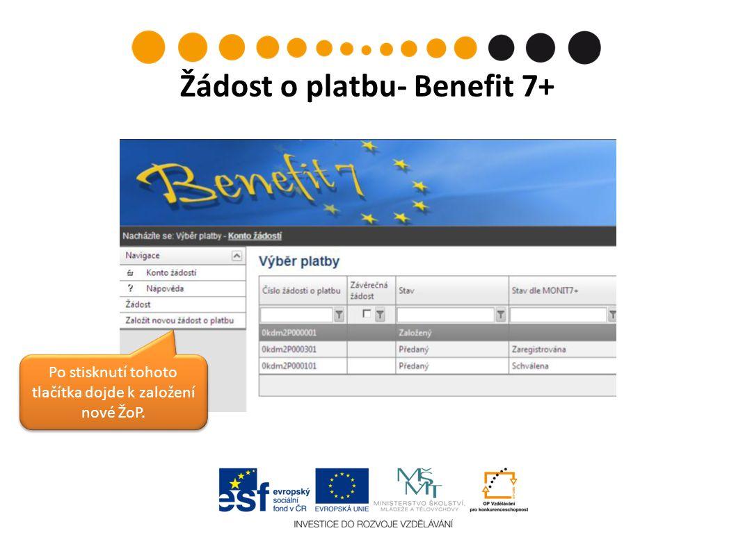 Žádost o platbu- Benefit 7+ Po stisknutí tohoto tlačítka dojde k založení nové ŽoP.