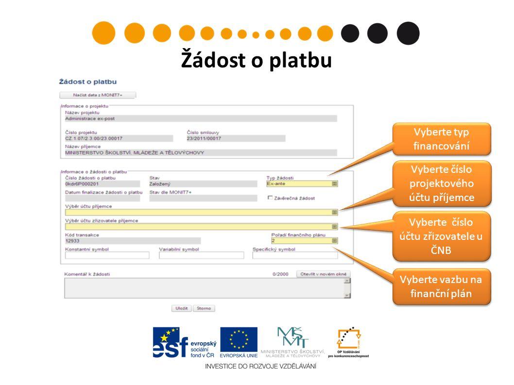 Žádost o platbu Vyberte typ financování Vyberte číslo projektového účtu příjemce Vyberte číslo účtu zřizovatele u ČNB Vyberte vazbu na finanční plán