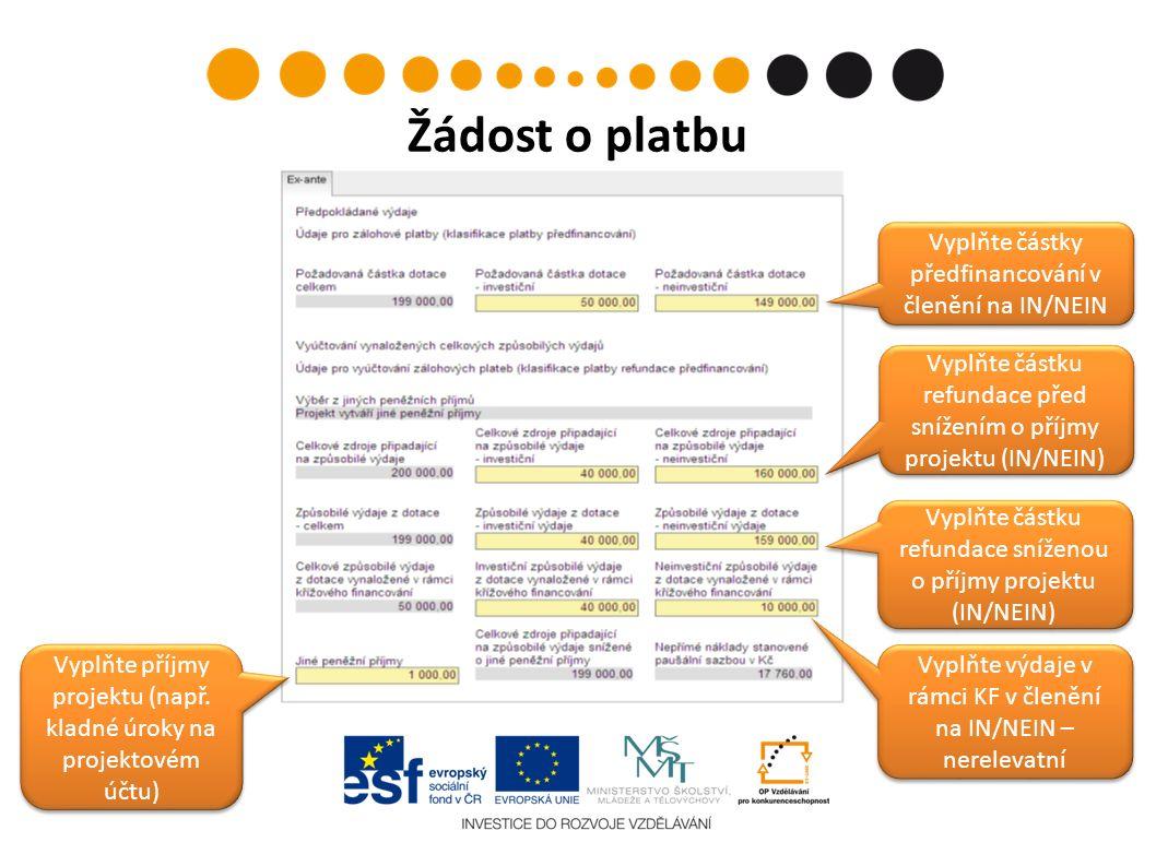 Žádost o platbu Vyplňte částky předfinancování v členění na IN/NEIN Vyplňte příjmy projektu (např.