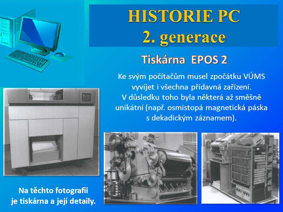 Na těchto fotografii je tiskárna a její detaily. Ke svým počítačům musel zpočátku VÚMS vyvíjet i všechna přídavná zařízení. V důsledku toho byla někte