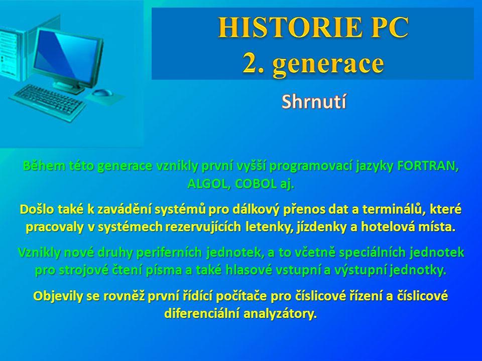 Během této generace vznikly první vyšší programovací jazyky FORTRAN, ALGOL, COBOL aj. Došlo také k zavádění systémů pro dálkový přenos dat a terminálů