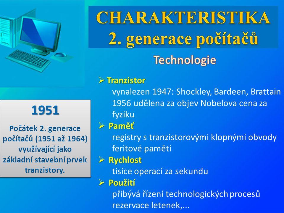  Tranzistor vynalezen 1947: Shockley, Bardeen, Brattain 1956 udělena za objev Nobelova cena za fyziku  Paměť registry s tranzistorovými klopnými obv