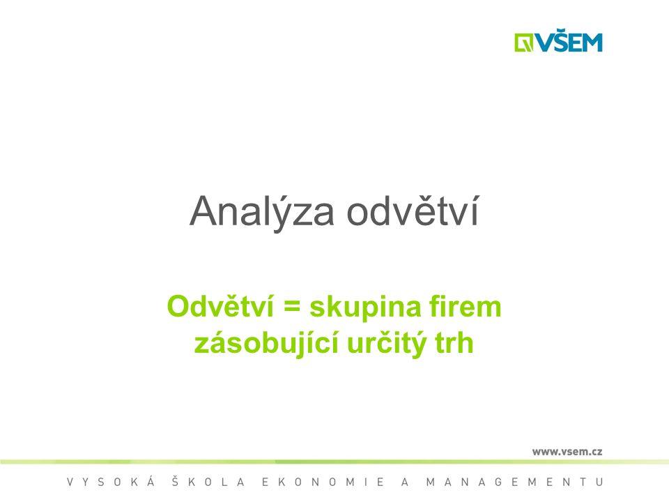 Analýza odvětví Odvětví = skupina firem zásobující určitý trh