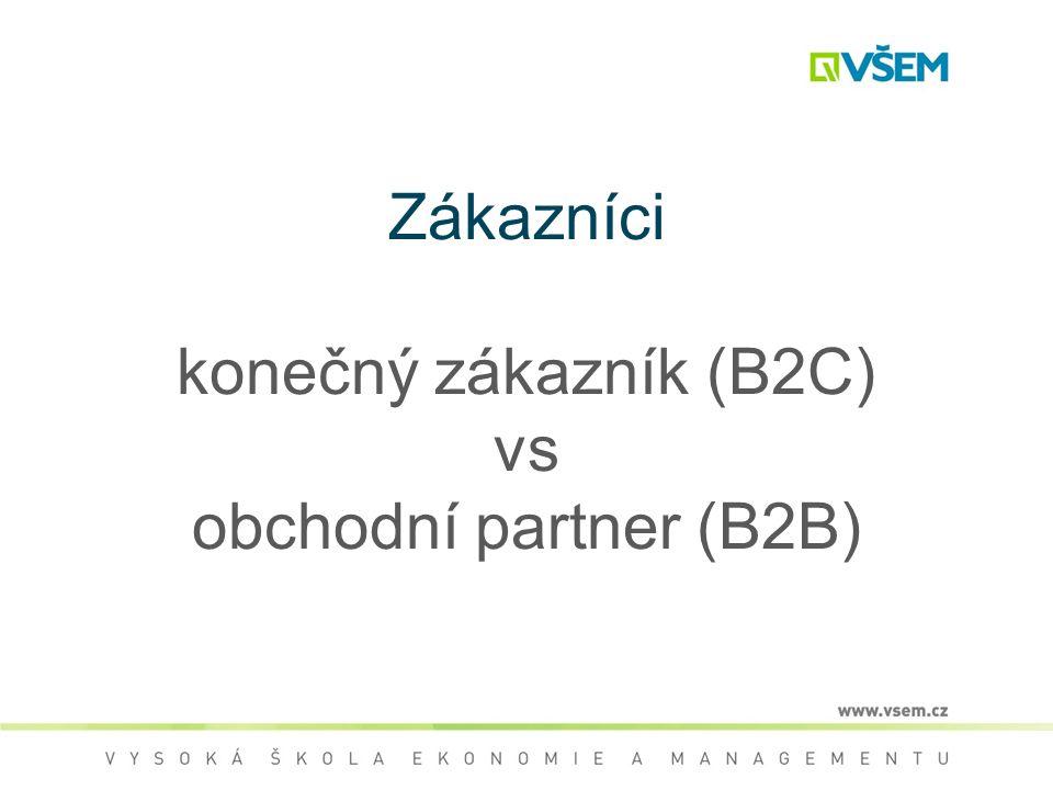 Zákazníci konečný zákazník (B2C) vs obchodní partner (B2B)