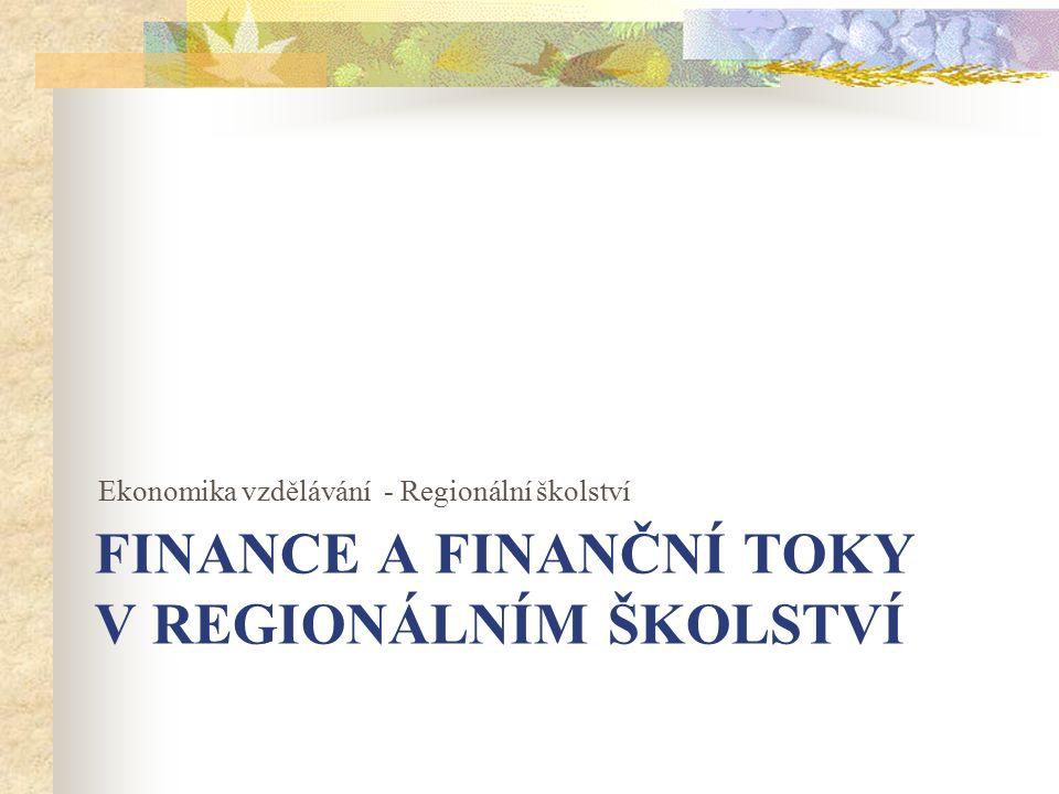 FINANCE A FINANČNÍ TOKY V REGIONÁLNÍM ŠKOLSTVÍ Ekonomika vzdělávání - Regionální školství