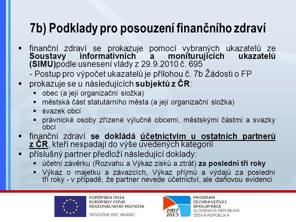 7b) Podklady pro posouzení finančního zdraví  finanční zdraví se prokazuje pomocí vybraných ukazatelů ze Soustavy informativních a moniturujících ukazatelů (SIMU)podle usnesení vlády z 29.9.2010 č.