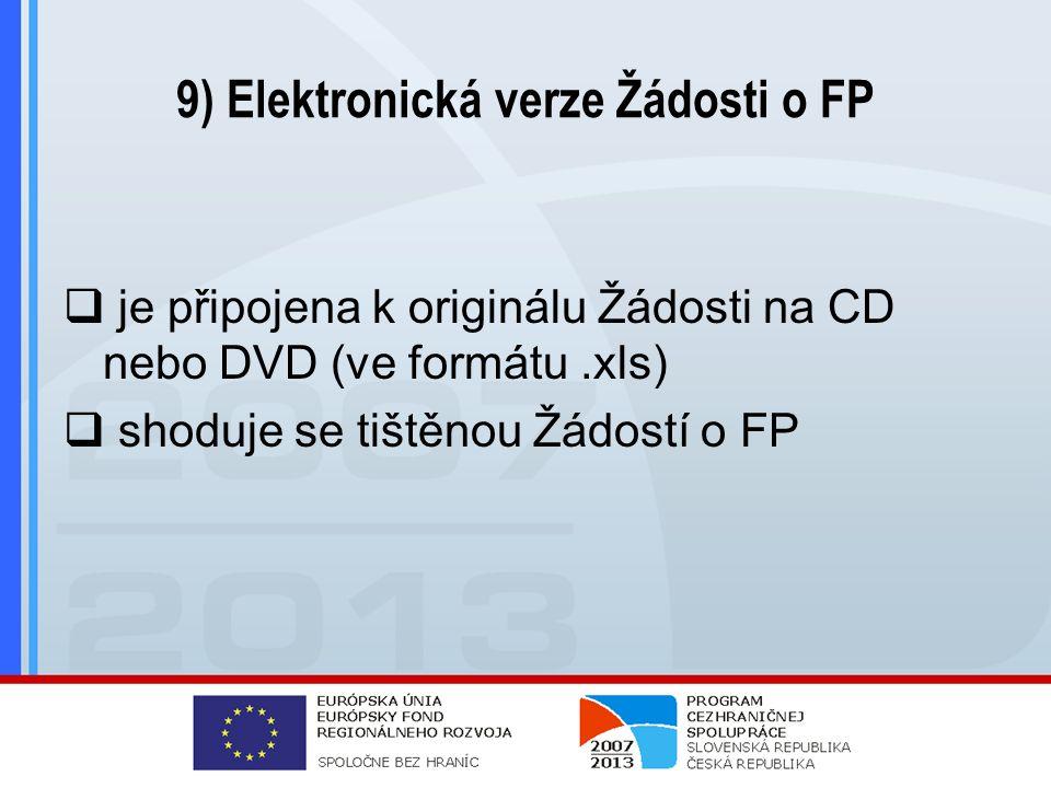 9) Elektronická verze Žádosti o FP  je připojena k originálu Žádosti na CD nebo DVD (ve formátu.xls)  shoduje se tištěnou Žádostí o FP