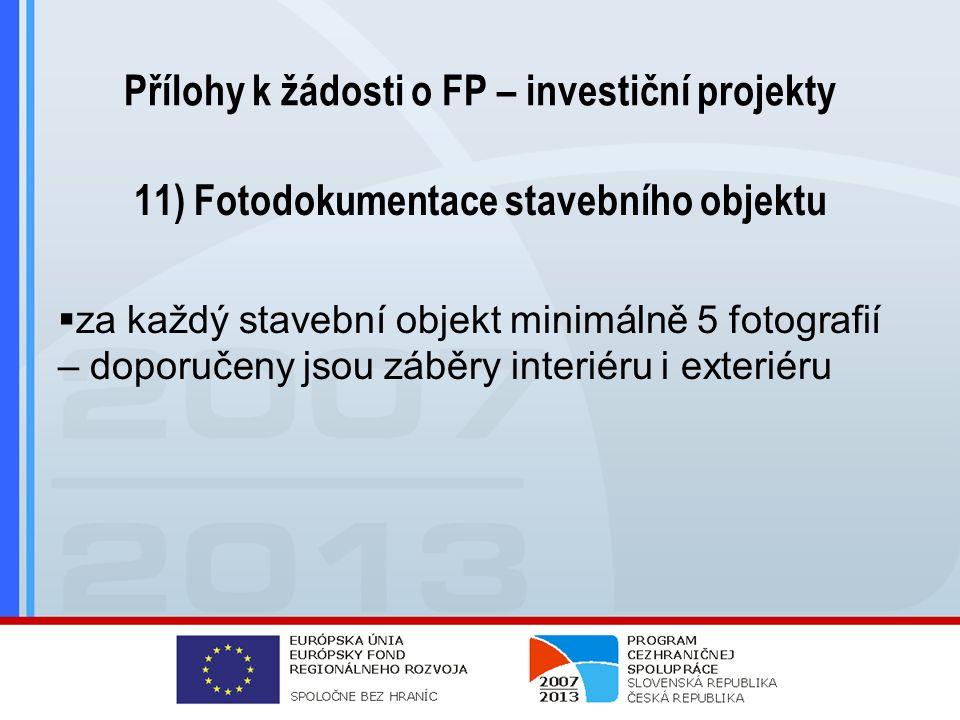 Přílohy k žádosti o FP – investiční projekty 11) Fotodokumentace stavebního objektu  za každý stavební objekt minimálně 5 fotografií – doporučeny jsou záběry interiéru i exteriéru