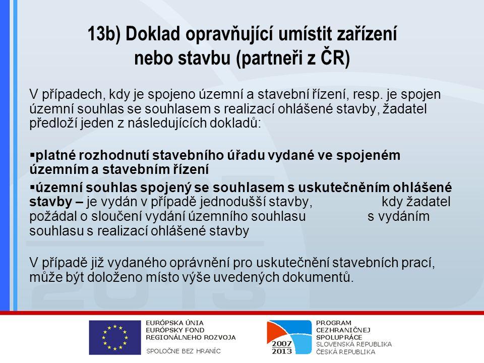 13b) Doklad opravňující umístit zařízení nebo stavbu (partneři z ČR) V případech, kdy je spojeno územní a stavební řízení, resp.