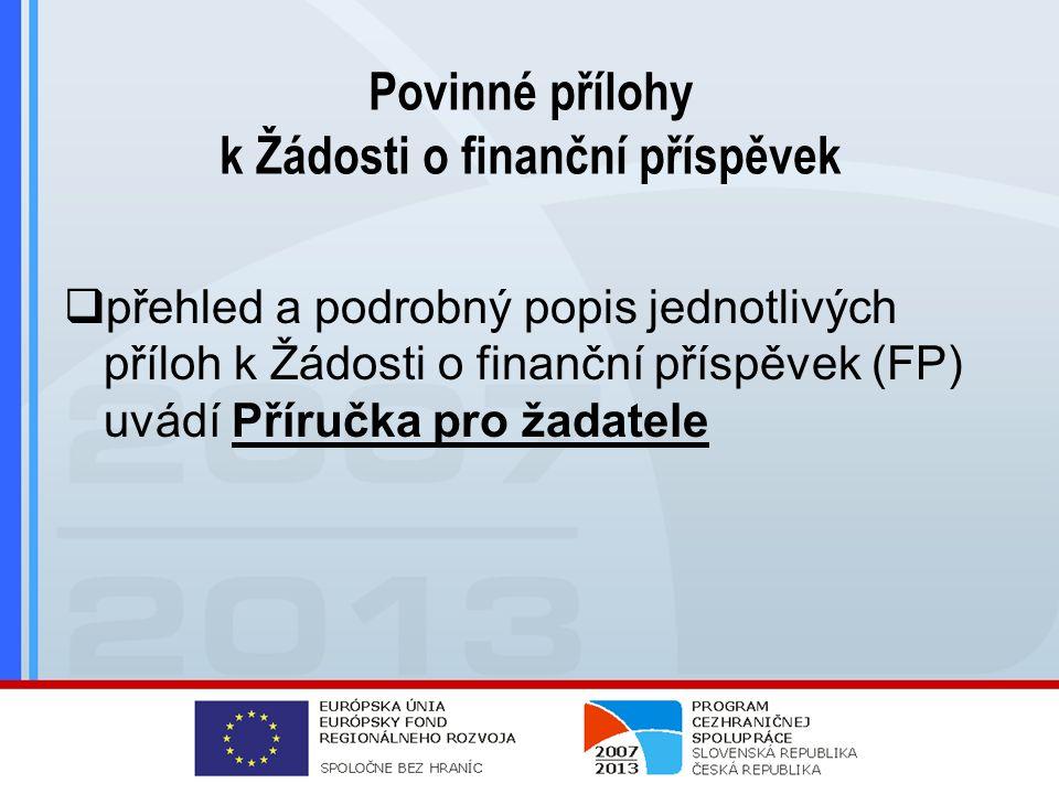 Povinné přílohy k Žádosti o finanční příspěvek  přehled a podrobný popis jednotlivých příloh k Žádosti o finanční příspěvek (FP) uvádí Příručka pro žadatele