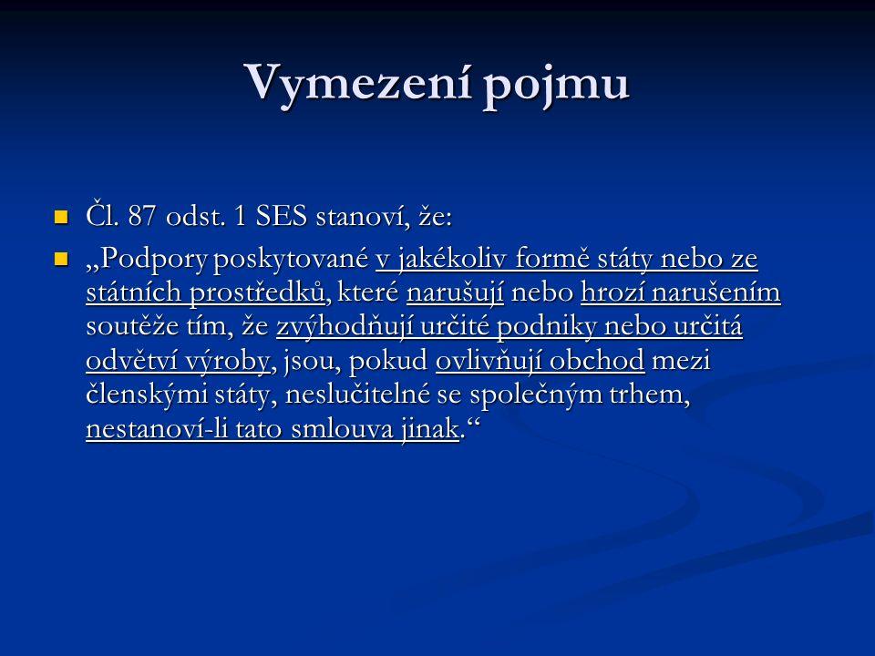 Vymezení pojmu Čl. 87 odst. 1 SES stanoví, že: Čl.