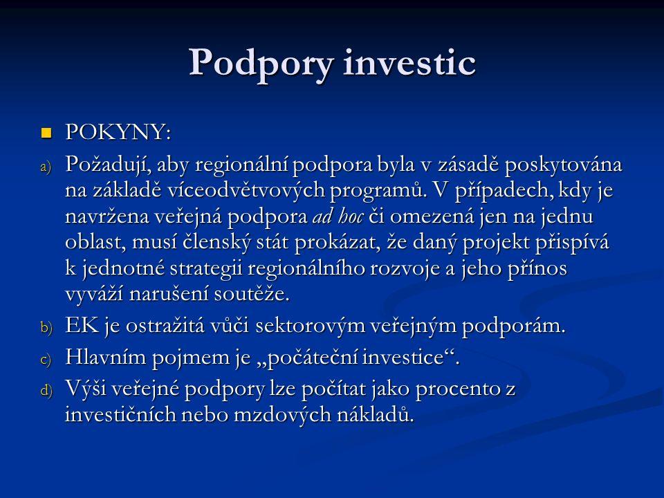 Podpory investic POKYNY: POKYNY: a) Požadují, aby regionální podpora byla v zásadě poskytována na základě víceodvětvových programů.