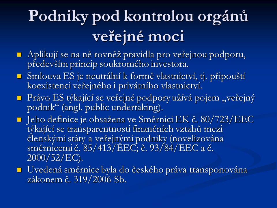 Podniky pod kontrolou orgánů veřejné moci Aplikují se na ně rovněž pravidla pro veřejnou podporu, především princip soukromého investora.