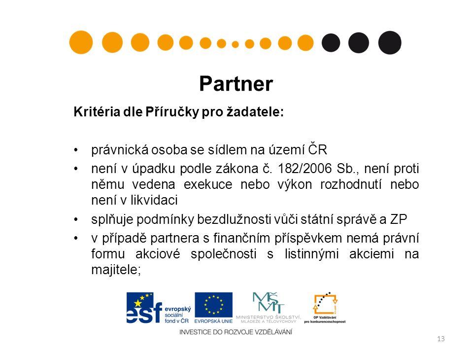 Partner Kritéria dle Příručky pro žadatele: právnická osoba se sídlem na území ČR není v úpadku podle zákona č.
