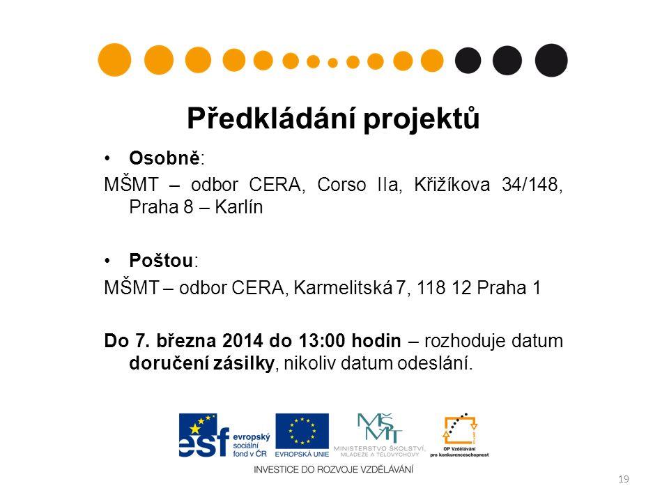 Předkládání projektů Osobně: MŠMT – odbor CERA, Corso IIa, Křižíkova 34/148, Praha 8 – Karlín Poštou: MŠMT – odbor CERA, Karmelitská 7, 118 12 Praha 1 Do 7.