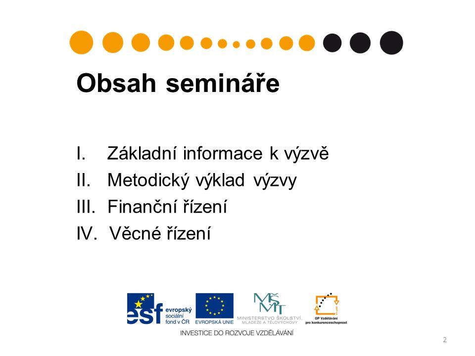 Obsah semináře I. Základní informace k výzvě II. Metodický výklad výzvy III. Finanční řízení IV. Věcné řízení 2