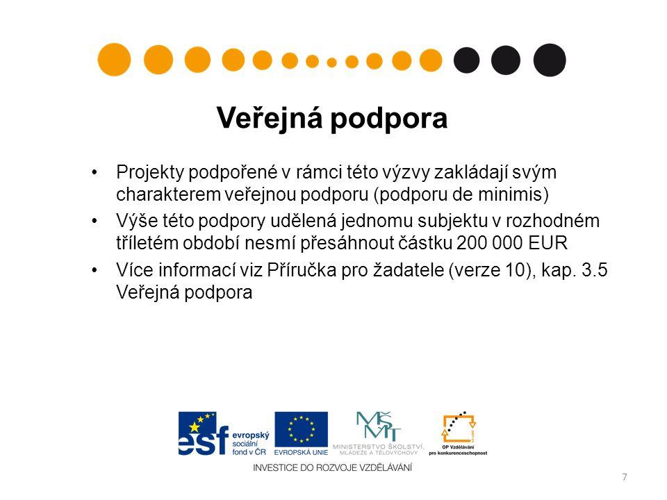 Veřejná podpora Projekty podpořené v rámci této výzvy zakládají svým charakterem veřejnou podporu (podporu de minimis) Výše této podpory udělená jednomu subjektu v rozhodném tříletém období nesmí přesáhnout částku 200 000 EUR Více informací viz Příručka pro žadatele (verze 10), kap.