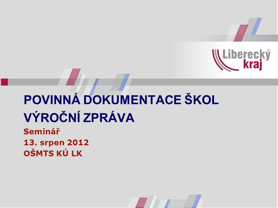 POVINNÁ DOKUMENTACE ŠKOL VÝROČNÍ ZPRÁVA Seminář 13. srpen 2012 OŠMTS KÚ LK