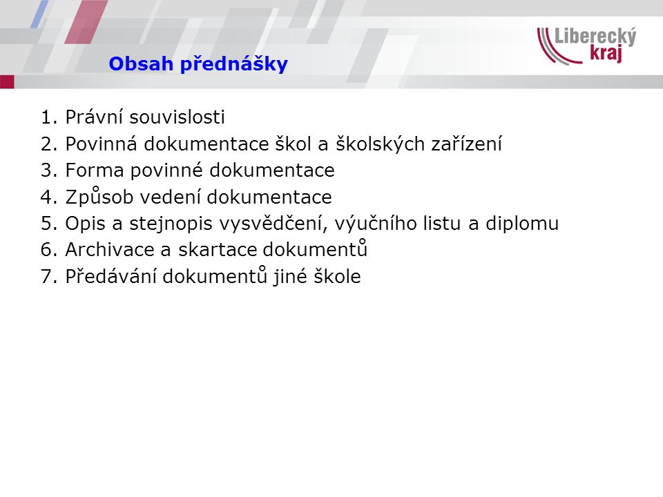 Obsah přednášky 1. Právní souvislosti 2. Povinná dokumentace škol a školských zařízení 3.