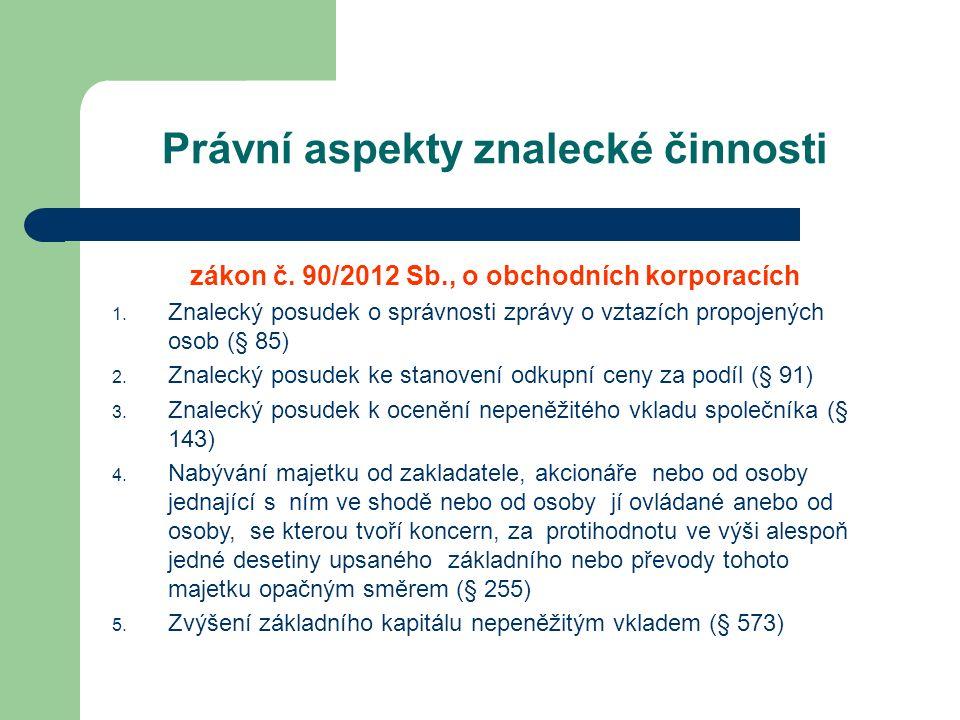 Právní aspekty znalecké činnosti zákon č. 90/2012 Sb., o obchodních korporacích 1.