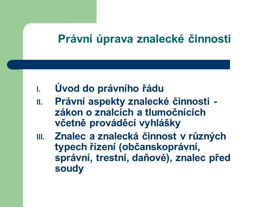Právní úprava znalecké činnosti I. Úvod do právního řádu II.