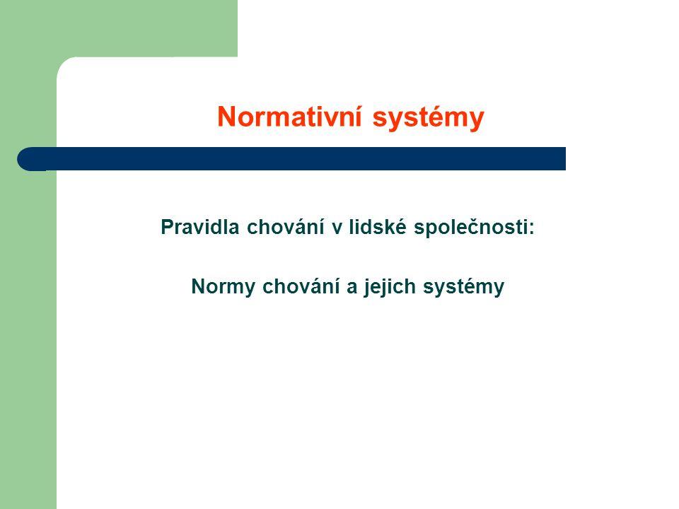 Normativní systémy Pravidla chování v lidské společnosti: Normy chování a jejich systémy