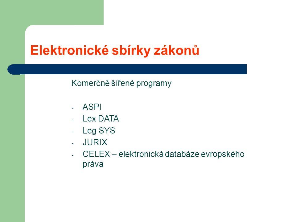 Elektronické sbírky zákonů Komerčně šířené programy - ASPI - Lex DATA - Leg SYS - JURIX - CELEX – elektronická databáze evropského práva