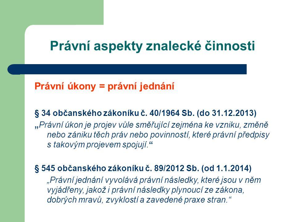 Právní aspekty znalecké činnosti Právní úkony = právní jednání § 34 občanského zákoníku č.